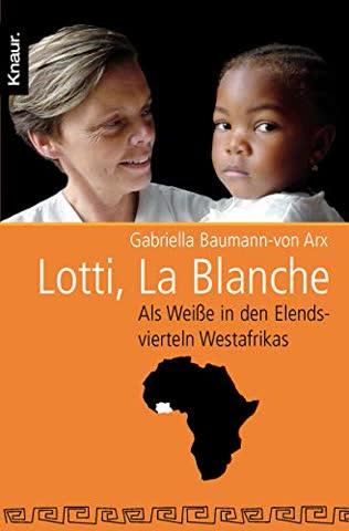 Lotti, La Blanche; Als Weisse In Den Elendsvierteln Westafrikas