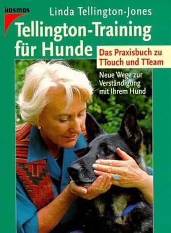 Tellington-Training für Hunde: Neue Wege zur Verständigung mit Ihrem Hund. Das Praxisbuch zu TTouch und TTeam