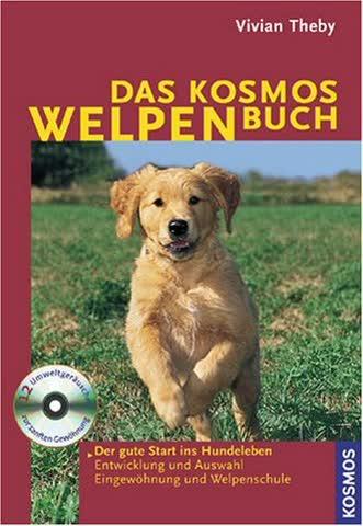 Das Kosmos-Welpenbuch; Der Gute Start Ins Hundeleben. Entwicklung Und Auswahl. Eingewöhnung Und Welp