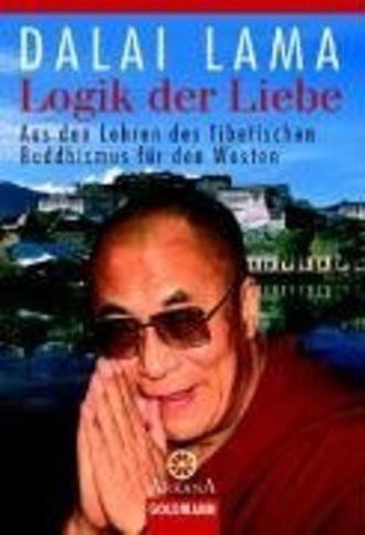 Logik Der Liebe; Aus Den Lehren Des Tibetischen Buddhismus Für Den Westen