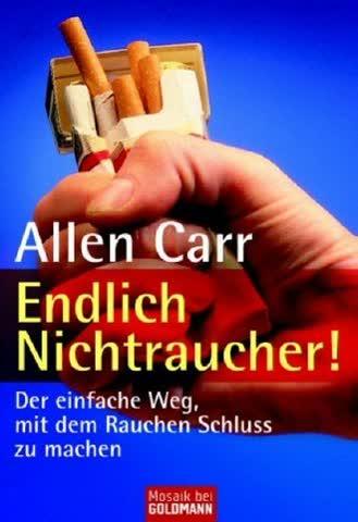 Endlich Nichtraucher!; Der Einfachste Weg, Mit Dem Rauchen Schluss Zu Machen