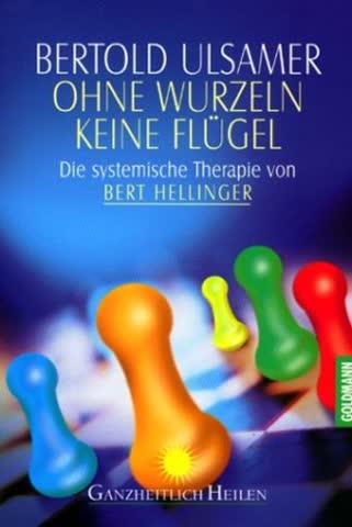 Ohne Wurzeln Keine Flügel; Die Systemische Therapie Von Bert Hellinger