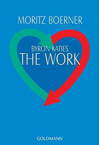 Byron Katies The Work; Der Einfache Weg Zum Befreiten Leben