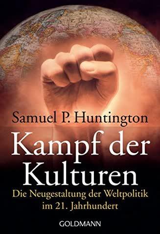Kampf Der Kulturen; Die Neugestaltung Der Weltpolitik Im 21. Jahrhundert