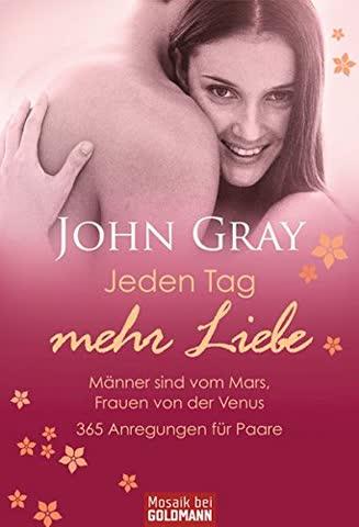 Jeden Tag Mehr Liebe - Männer Sind Vom Mars, Frauen Von Der Venus; 365 Anregungen Für Paare