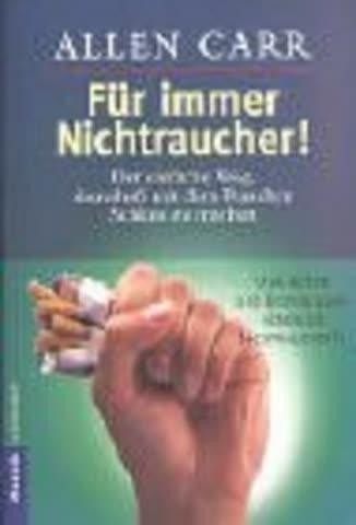 Für Immer Nichtraucher; Der Einfache Weg, Dauerhaft Mit Dem Rauchen Schluss Zu Machen