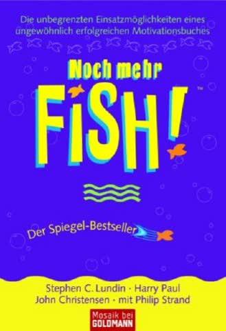 Noch Mehr Fish!; Die Unbegrenzten Einsatzmöglichkeiten Eines Ungewöhnlichen Erfolgreichen Motivation