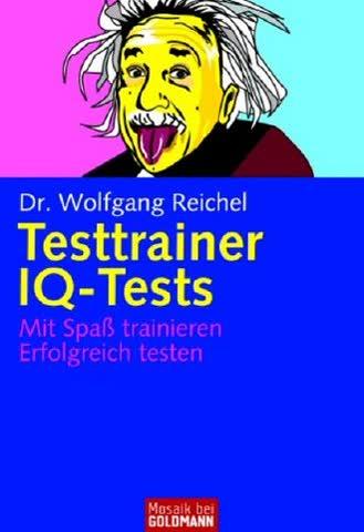 Testtrainer Iq-Tests; Mit Spass Trainieren. Erfolgreich Testen