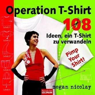 Operation T-Shirt; 108 Ideen, Ein T-Shirt Zu Verwandeln. Pimp Your Shirt!