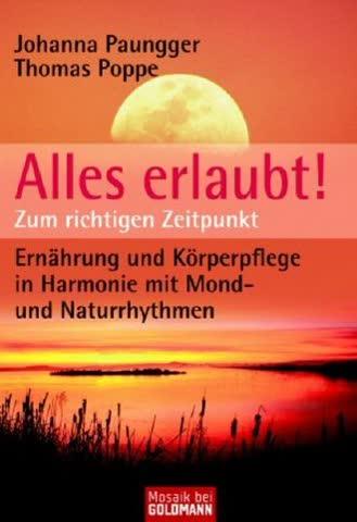 Alles Erlaubt!; Zum Richtigen Zeitpunkt. Ernährung Und Körperpflege In Harmonie Mit Mond- Und Naturr
