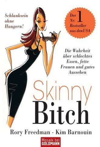 Skinny Bitch; Die Wahrheit Über Schlechtes Essen, Fette Frauen Und Gutes Aussehen Schlanksein Ohne H