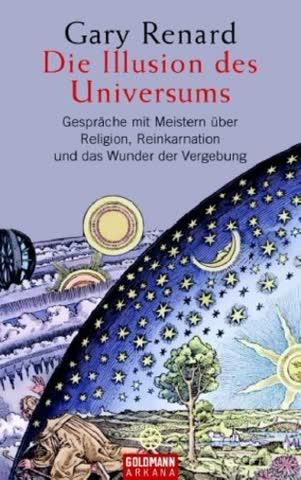 Die Illusion Des Universums; Gespräche Mit Meistern Über Religion, Reinkarnation Und Das Wunder Der