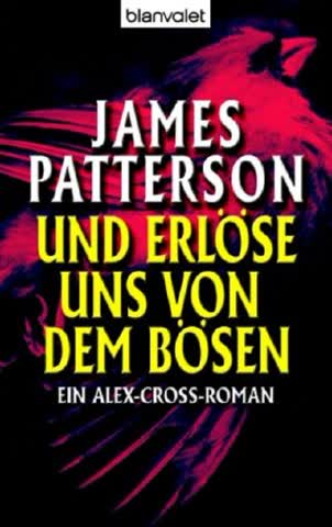 Und Erlöse Uns Von Dem Bösen; Ein Alex-Cross-Roman
