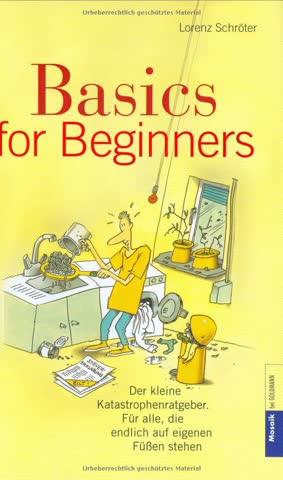Basics For Beginners; Der Kleine Katastrophenratgeber. Für Alle, Die Endlich Auf Eigenen Füssen Steh