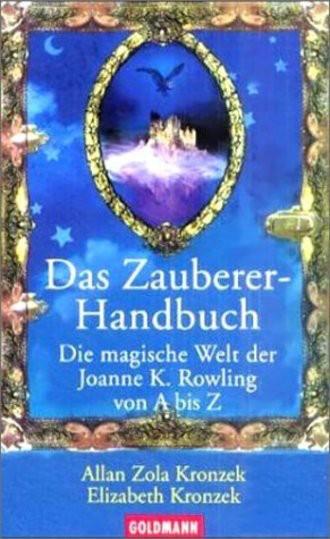 Das Zauberer-Handbuch; Die Magische Welt Der Joanne K. Rowling Von A Bis Z