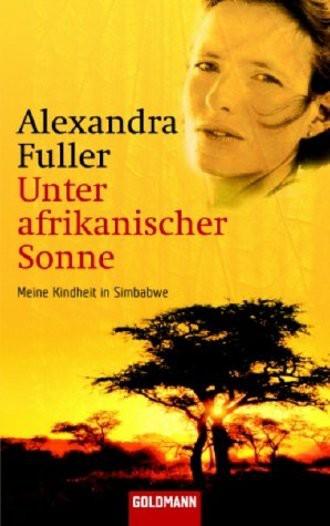 Unter Afrikanischer Sonne; Meine Kindheit In Simbabwe
