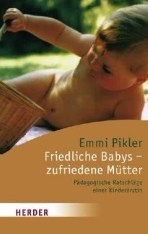 Friedliche Babys, zufriedene Mütter. Pädagogische Ratschläge einer Kinderärztin.