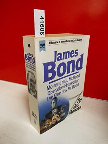James Bond: Moment mal, Mr. Bond / Operation Eisbrecher / Die Ehre des Mr. Bond. 3 Romane in einem Band.