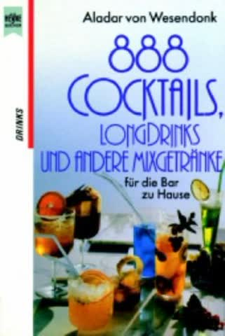 Achthundertachtundachtzig Cocktails, Longdrinks und andere Mixgetränke