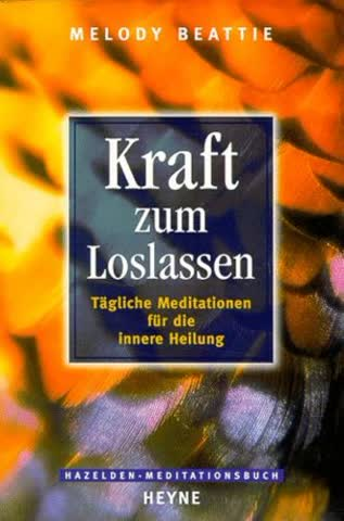 Kraft Zum Loslassen; Tägliche Meditationen Für Die Innere Heilung. (Hazelden Meditationsbücher)