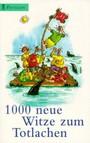 1000 ( tausend) neue Witze zum Totlachen.