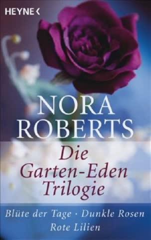 Die Garten-Eden-Trilogie. Blüte der Tage - Dunkle Rosen - Rote Lilien