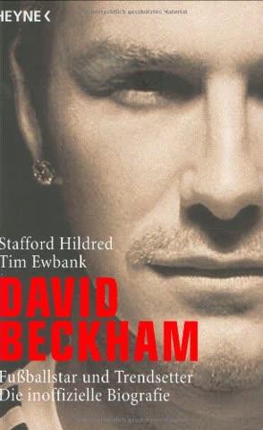 David Beckham. Trendsetter und Fußballstar. Die inoffizielle Biografie
