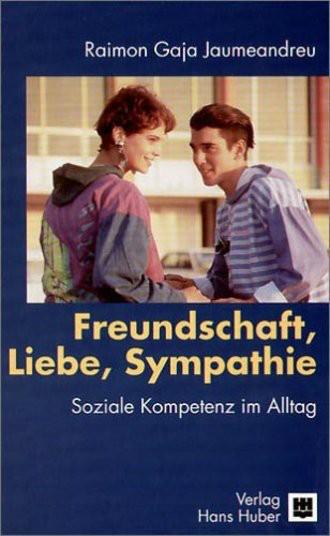 Freundschaft, Liebe, Sympathie: Soziale Kompetenz im Alltag