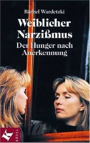 Weiblicher Narzißmus. Der Hunger nach Anerkennung