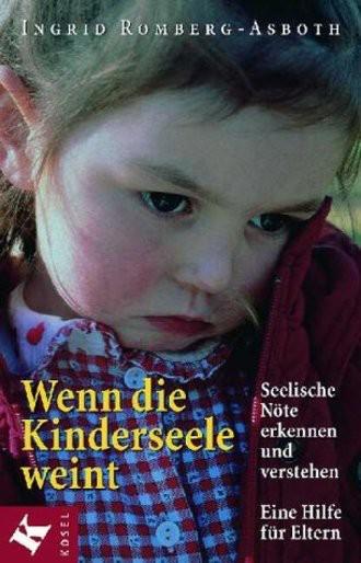 Wenn die Kinderseele weint. Seelische Nöte erkennen und verstehen. Eine Hilfe für Eltern