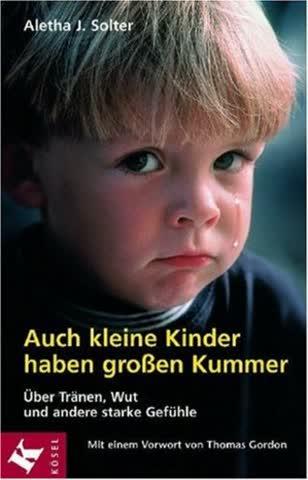 Auch Kleine Kinder Haben Grossen Kummer; Über Tränen, Wut Und Andere Starke Gefühle