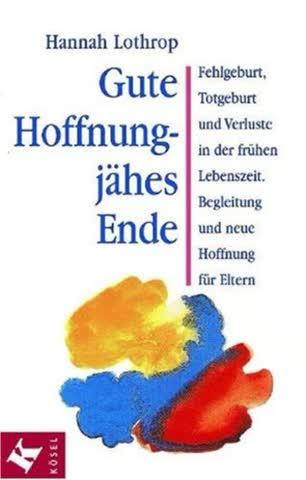 Gute Hoffnung - Jähes Ende; Fehlgeburt, Totgeburt Und Verluste In Der Frühen Lebenszeit. Begleitung