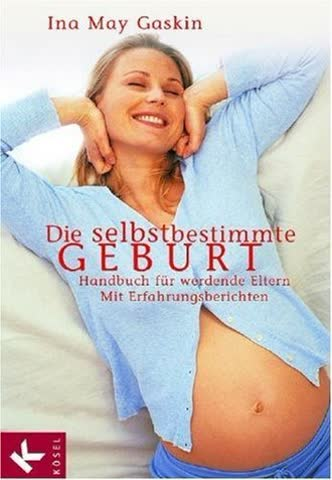 Die Selbstbestimmte Geburt; Handbuch Für Werdende Eltern. Mit Erfahrungsberichten