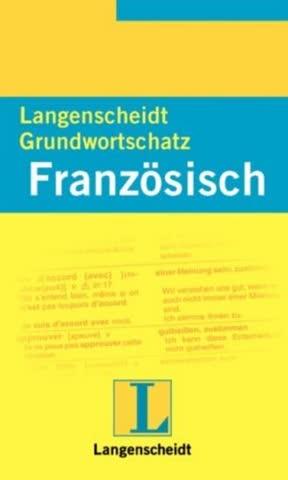 Langenscheidts Grundwortschatz Französisch: Mit rund 4000 Wörtern. Ein nach Sachgebieten geordnetes Lernwörterbuch mit Satzbeispielen