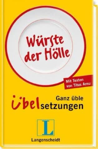 Würste Der Hölle - Übelsetzungen. Neue Sprachpannen Aus Aller Welt