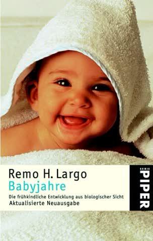 Babyjahre. Die frühkindliche Entwicklung aus biologischer Sicht.