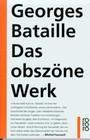 Das Obszöne Werk; Die Geschichte Des Auges/Madame Edwarda/Meine Mutter/Der Kleine/Der Tote