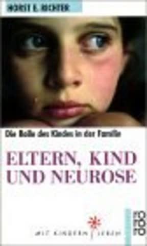Eltern, Kind Und Neurose; Die Rolle Des Kindes In Der Familie