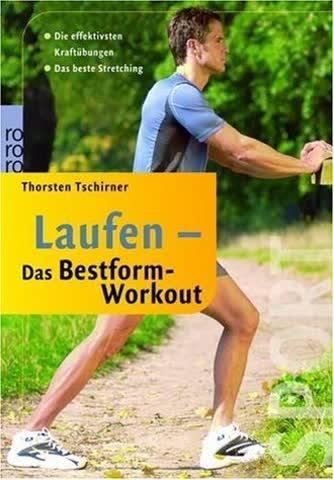 Laufen - Das Bestform-Workout: Die effektivsten Kraftübungen. Das beste Stretching