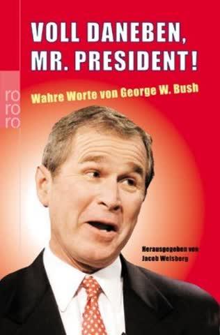 Voll daneben, Mr. President! Wahre Worte von George W. Bush.