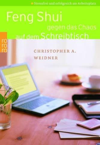 Feng Shui Gegen Das Chaos Auf Dem Schreibtisch; Stressfrei Und Erfolgreich Am Arbeitsplatz