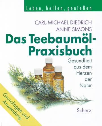 Das Teebaumöl- Praxisbuch. Gesundheit aus dem Herzen der Natur