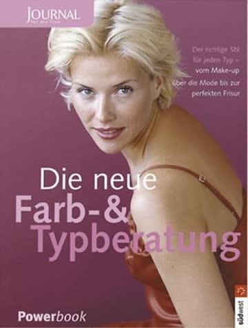 Die Neue Farb- Und Typberatung. Journal Für Die Frau; Der Richtige Stil Für Jeden Typ - Vom Make-Up