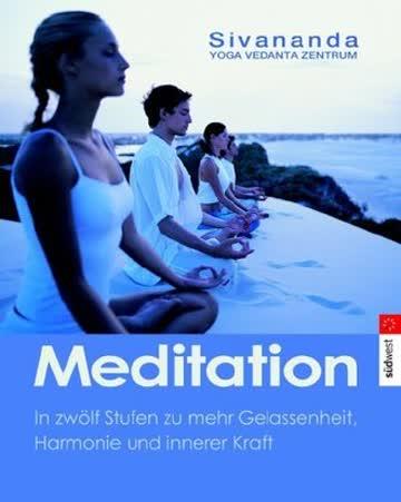 Meditation: In zwölf Stufen zu mehr Gelassenheit und innerer Kraft