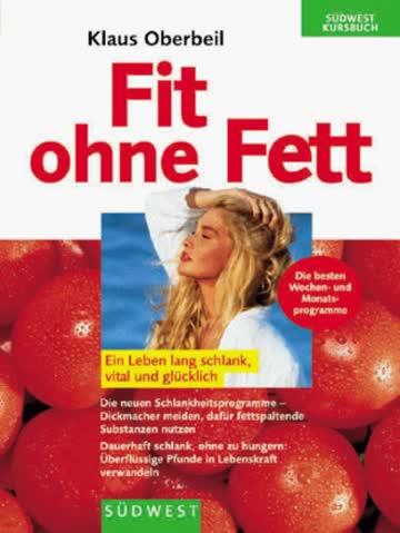 Fit ohne Fett. Ein Leben lang schlank, vital und glücklich