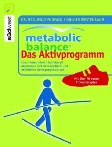 Metabolic Balance. Das Aktivprogramm; Ideal Kombiniert! Individuell Abnehmen Mit Dem Leichten Und Ef