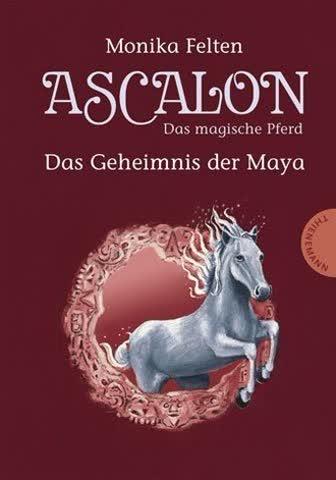 Ascalon - Das magische Pferd. Das Geheimnis der Maya