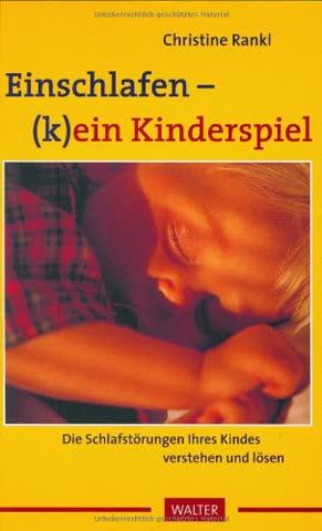 Einschlafen - (k)ein Kinderspiel. Die Schlafstörungen Ihres Kindes verstehen und lösen