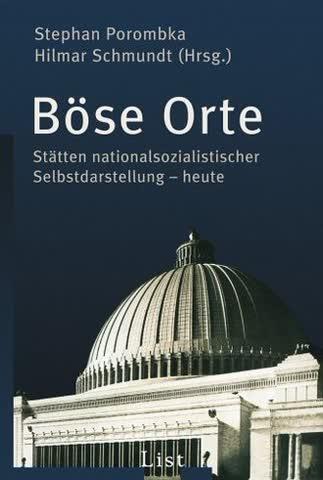 Böse Orte: Stätten nationalsozialistischer Selbstdarstellung - heute