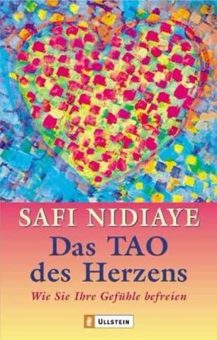 Das Tao Des Herzens; Wie Sie Ihre Gefühle Befreien